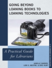 Image for Going beyond loaning books to loaning technologies: a practical guide for librarians : no. 13