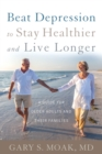 Image for Beat depression to stay healthier and live longer  : a guide for older adults and their families