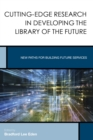 Image for Cutting-edge research in developing the library of the future: new paths for building future services : 3