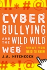 Image for Cyberbullying and the Wild, Wild Web : What You Need to Know