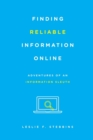 Image for Finding reliable information online  : adventures of an information sleuth