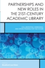 Image for Partnerships and new roles in the 21st-century academic library: collaborating, embedding, and cross-training for the future : 5