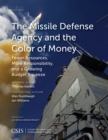 Image for The Missile Defense Agency and the color of money  : fewer resources, more responsibility, and a growing budget squeeze