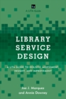 Image for Library service design: a LITA guide to holistic assessment, insight, and improvement