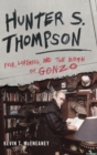 Image for Hunter S. Thompson  : fear, loathing, and the birth of Gonzo
