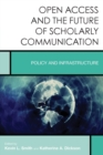 Image for Open access and the future of scholarly communication  : policy and infrastructure