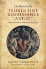 Image for The World of the Florentine Renaissance Artist : Projects and Patrons, Workshop and Art Market