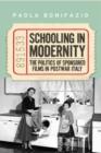 Image for Schooling in Modernity : The Politics of Sponsored Films in Postwar Italy