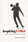 Image for Inspiring Fellini: literary collaborations behind the scenes