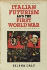 Image for Italian Futurism And The First World War
