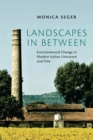 Image for Landscapes in Between: Environmental Change in Modern Italian Literature and Film