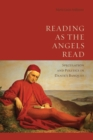 Image for Reading as the Angels Read: Speculation and Politics in Dante's 'Banquet'