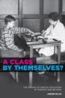 Image for Class by Themselves?: The Origins of Special Education in Toronto and Beyond