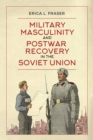 Image for Military Masculinity and Postwar Recovery in the Soviet Union