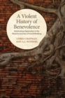 Image for Violent History of Benevolence: Interlocking Oppression in the Moral Economies of Social Working