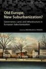 Image for Old Europe, new suburbanization?  : governance, land, and infrastructure in European suburbanization