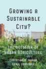 Image for Growing a Sustainable City? : The Question of Urban Agriculture