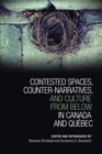 Image for Contested Spaces, Counter-narratives, and Culture from Below in Canada and Quebec