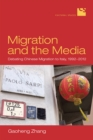 Image for Migration and the Media: Debating Chinese Migration to Italy, 1992-2012