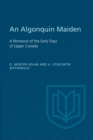 Image for Algonquin Maiden: A Romance of the Early Days of Upper Canada