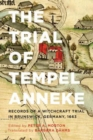 Image for The Trial of Tempel Anneke : Records of a Witchcraft Trial in Brunswick, Germany, 1663