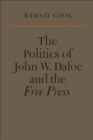 Image for Politics of John W. Dafoe and the Free Press