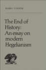 Image for End of History: An Essay on Modern Hegelianism
