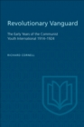 Image for Revolutionary Vanguard: The Early Years of the Communist Youth International 1914-1924
