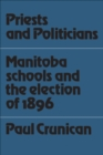 Image for Priests and Politicians: Manitoba Schools and the Election of 1896