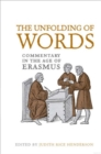 Image for The Unfolding of Words : Commentary in the Age of Erasmus