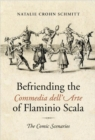 Image for Befriending the Commedia dell'Arte of Flaminio Scala : The Comic Scenarios