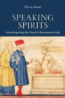 Image for Speaking Spirits : Ventriloquizing the Dead in Renaissance Italy