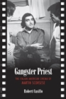 Image for Gangster Priest: The Italian American Cinema of Martin Scorsese