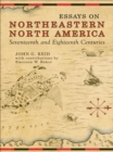 Image for Essays on Northeastern North America, 17th & 18th Centuries