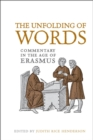 Image for Unfolding of Words: Commentary in the Age of Erasmus
