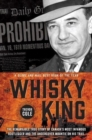 Image for The Whisky King : The remarkable true story of Canada's most infamous bootlegger and the undercover Mountie on his trail
