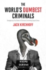 Image for The world's dumbest criminals  : outrageously true stories of criminals committing stupid crimes