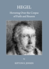 Image for Hegel: hovering over the corpse of faith and reason