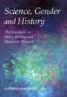 Image for Science, gender and history  : the fantastic in Mary Shelley and Margaret Atwood