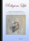 Image for Religious Life: A Reflective Examination of its Charism and Mission for Today