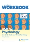 Image for OCR A2 psychologyUnit G543,: Health and clinical psychology : Unit G543 : Workbook