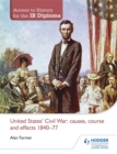 Image for United States Civil War  : causes, course and effects, 1840-77