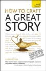 Image for How to craft a great story  : creating perfect plot and structure