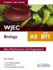 Image for WJEC AS biologyUnit BY1,: Basic biochemistry and organisation : Unit BY1