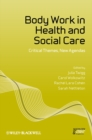 Image for Body work in health and social care: critical themes, new agendas