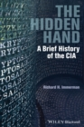 Image for The hidden hand  : a brief history of the CIA