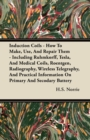 Image for Induction Coils - How To Make, Use, And Repair Them - Including Ruhmkorff, Tesla, And Medical Coils, Roentgen, Radiography, Wireless Telegraphy, And Practical Information On Primary And Secodary Batte