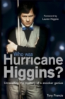Image for Who was Hurricane Higgins?  : unravelling the mystery of a snooker genius