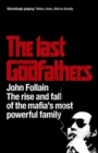 Image for The Last Godfathers : The Rise and Fall of the Mafia's Most Powerful Family