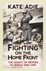 Image for Fighting on the Home Front  : the legacy of women in World War One